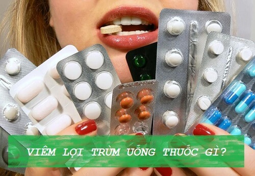 Viêm lợi trùm uống thuốc gì đem lại hiệu quả tốt nhất? 1